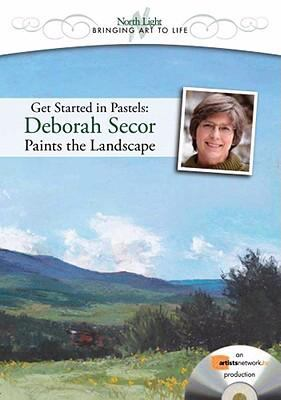 Get Started in Pastels: Deborah Secor Paints the Landscape 9781600614729