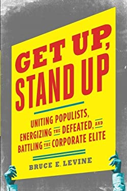 Get Up, Stand Up: Uniting Populists, Energizing the Defeated, and Battling the Corporate Elite 9781603582988