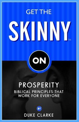 Get the Skinny on Prosperity: Biblical Principles That Work for Everyone 9781600370236