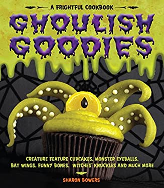 Ghoulish Goodies: A Frightful Cookbook 9781603421461