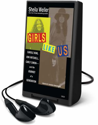 Girls Like Us: Carole King, Joni Mitchell, and Carly Simon - And the Journey of a Generation [With Headphones]