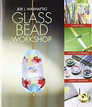 Glass Bead Workshop: Building Skills, Exploring Techniques, Finding Inspiration 9781600591235