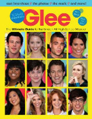 Glee: Totally Unofficial: The Ultimate Guide to the Smash-Hit High School Musical 9781600784989
