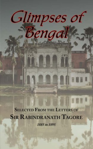 Glimpses of Bengal - Selected from the Letters of Sir Rabindranath Tagore 1885-1895 9781604500820