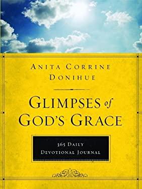 Glimpses of God's Grace: A 365 Devotional Journal 9781609361006
