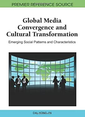 Global Media Convergence and Cultural Transformation: Emerging Social Patterns and Characteristics 9781609600372