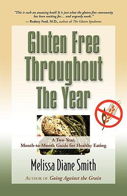 Gluten Free Throughout the Year: A Two-Year, Month-To-Month Guide for Healthy Eating 9781609101800