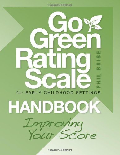 Go Green Rating Scale for Early Childhood Settings Handbook: Improving Your Score 9781605540078