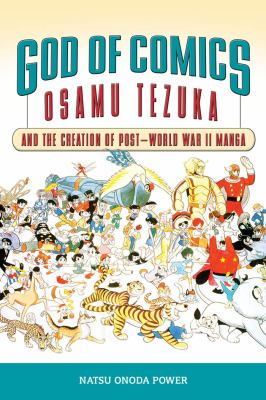 God of Comics: Osamu Tezuka and the Creation of Post-World War II Manga 9781604732214