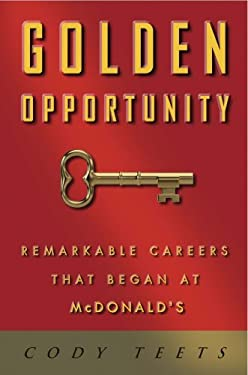 Golden Opportunity: Remarkable Careers That Began at McDonald's 9781604332797