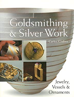 Goldsmithing & Silver Work: Jewelry, Vessels & Ornaments 9781600591341