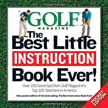 Golf Magazine the Best Little Instruction Book Ever!: Pocket Edition 9781603208543