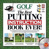 Golf Magazine: The Best Putting Instruction Book Ever!: The 10 Brightest Minds in Putting Show You the Easy Way to Make the Hole L 7388291