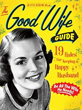 The Good Wife Guide: 19 Rules for Keeping a Happy Husband 9781604332063
