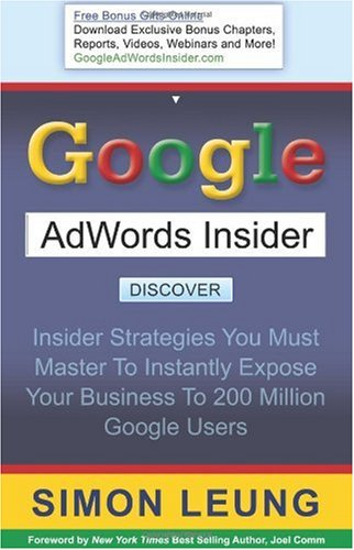 Google AdWords Insider: Insider Strategies You Must Master to Instantly Expose Your Business to 200 Million Google Users 9781600373848