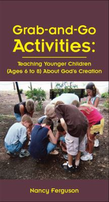 Grab-And-Go Activities: Teaching Younger Children (Ages 6 to 8) about God's Creation 9781606790540