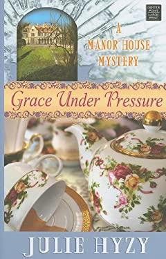 Grace Under Pressure 9781602859456