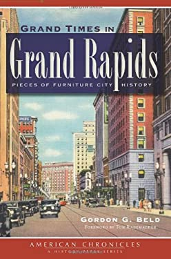 Grand Times in Grand Rapids: Pieces of Furniture City History 9781609496296