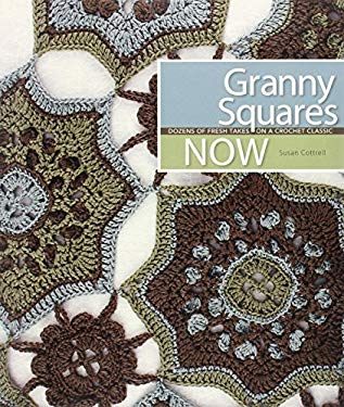 Granny Squares Now: Dozens of Fresh Takes on a Crochet Classic 9781600594793
