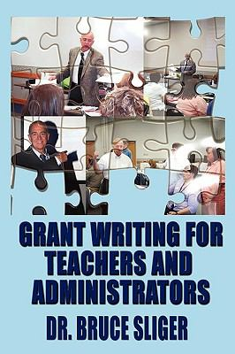 Grant Writing for Teachers and Administrators 9781608601318