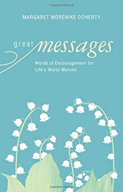 Great Messages: Words of Encouragement for Life's Worst Messes 9781607996507