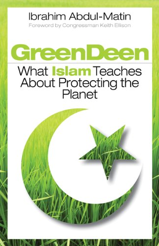 Green Deen: What Islam Teaches about Protecting the Planet 9781605094649