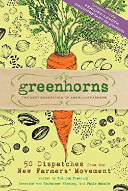 Greenhorns: 50 Dispatches from the New Farmers' Movement 9781603427722