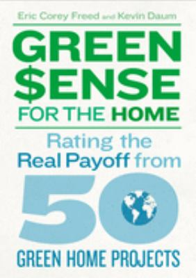 Green Sense for the Home: Rating the Real Payoff from 50 Green Home Projects 9781600851551