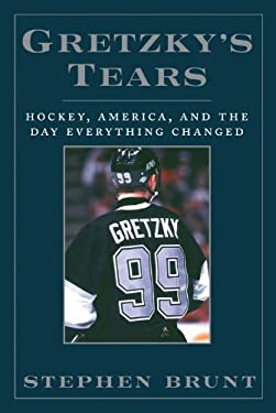 Gretzky's Tears: Hockey, America, and the Day Everything Changed 9781600783043