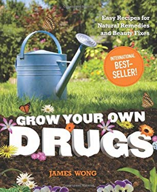 Grow Your Own Drugs: Easy Recipes for Natural Remedies and Beauty Fixes 9781606521076