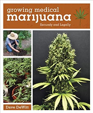 Growing Medical Marijuana: Securely, Legally, and Profitably 9781607744283