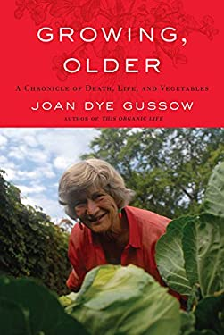 Growing, Older: A Chronicle of Death, Life, and Vegetables 9781603582926