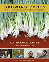 Growing Roots: The New Generation of Sustainable Farmers, Cooks, and