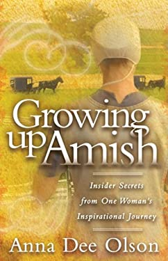 Growing Up Amish: Insider Secrets from One Woman's Inspirational Journey 9781600373350