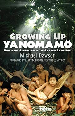 Growing Up Yanomamo: Missionary Adventures in the Amazon Rainforest 9781602650091