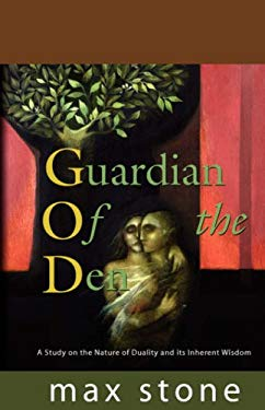 Guardian of the Den: A Study on the Nature of Duality and Its Inherent Wisdom 9781601455529