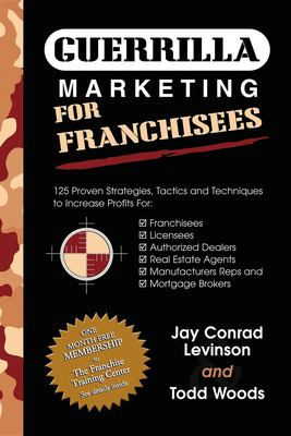 Guerrilla Marketing for Franchisees: 125 Proven Strategies, Tactics and Techniques to Increase Your Profits 9781600370250