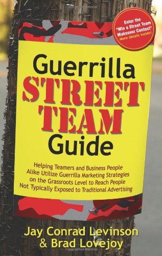 Guerrilla Street Team Guide: Helping Teamers and Business People Alike Utilize Guerrilla Marketing Strategies on the Grassroots Level to Reach Peop 9781600373923