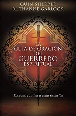 La Guia de Oracion del Guerrero Espiritual = The Spiritual Warrior's Prayer Guide 9781602555280