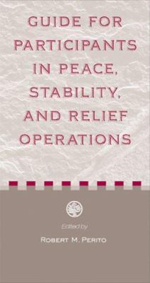Guide to Participants in Peace, Stability, and Relief Operations 9781601270009