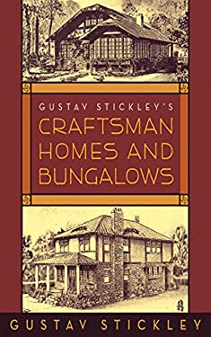 Gustav Stickley's Craftsman Homes and Bungalows 9781602393035