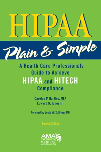 HIPAA Plain & Simple: A Healthcare Professionals Guide to Achieve HIPAA and HITECH Compliance 9781603592055