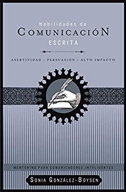 Habilidades de Comunicacion Escrita, Libro 1: Asertividad, Persuasion, Alto Impacto 9781602553767