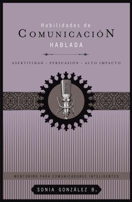 Habilidades de Comunicacion Hablada, Libro 2: Asertividad, Persuasion, Alto Impacto 9781602553750