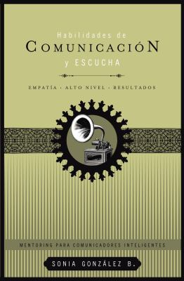 Habilidades de Comunicacion y Escucha: Empatia* Alto Nivel* Resultados = Communication and Listening Skills 9781602553743