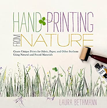 Hand Printing from Nature: Create Unique Prints for Fabric, Paper, and Other Surfaces Using Natural and Found Materials 9781603425599