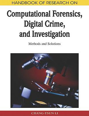 Handbook of Research on Computational Forensics, Digital Crime, and Investigation: Methods and Solutions 9781605668369