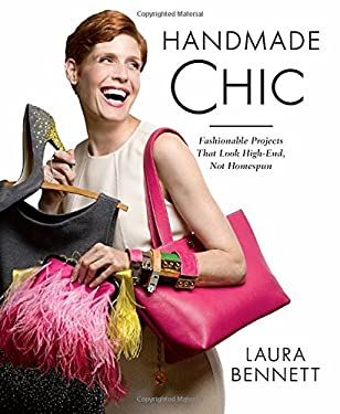 Handmade Chic: Fashionable Projects That Look High-End, Not Homespun 9781609613006
