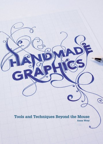 Handmade Graphics: Tools and Techniques Beyond the Mouse 9781600618000
