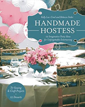 Handmade Hostess: 12 Imaginative Party Ideas for Unforgettable Entertaining 36 Sewing & Craft Projects 12 Desserts 9781607055600